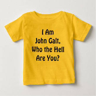 I Am John Galt, Who the Hell Are You? Baby T-Shirt
