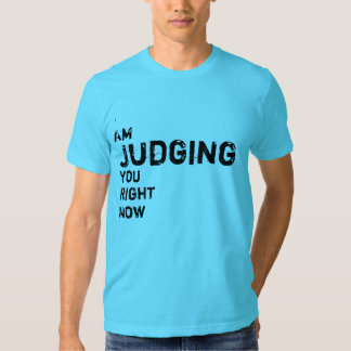I Am Judging You Right Now T Shirt