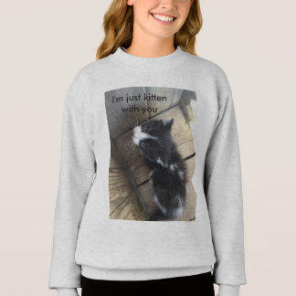 I am just KITTEN with you Sweatshirt