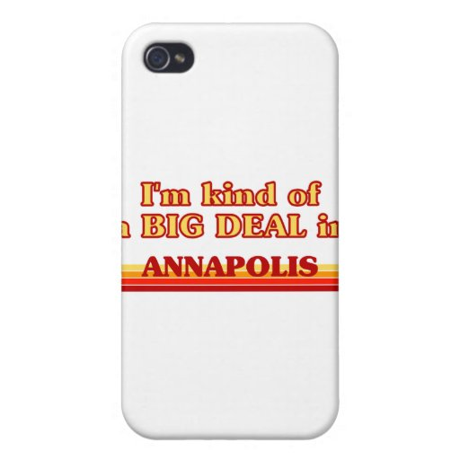 I am kind of a BIG DEAL in Annapolis iPhone 4 Covers