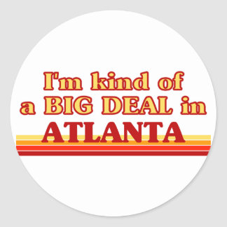 I am kind of a BIG DEAL in Atlanta Classic Round Sticker