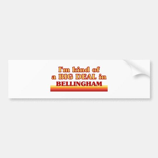 I am kind of a BIG DEAL in Bellingham Bumper Sticker