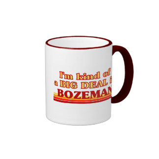I am kind of a BIG DEAL in Bozeman Coffee Mugs