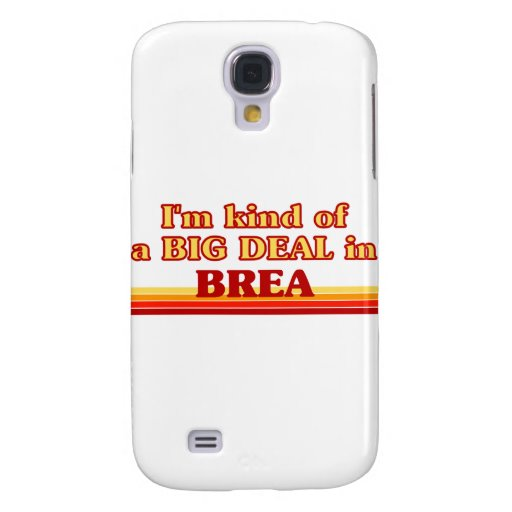 I am kind of a BIG DEAL in Brea Samsung Galaxy S4 Covers