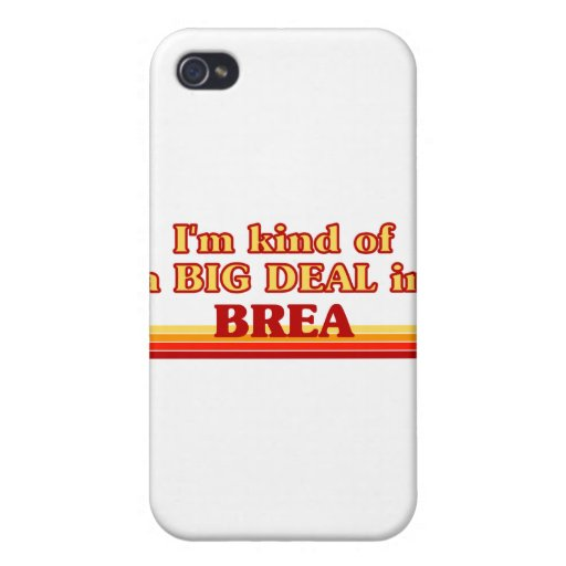 I am kind of a BIG DEAL in Brea iPhone 4 Covers