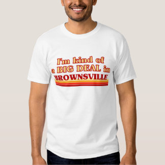I am kind of a BIG DEAL in Brownsville Tee Shirts