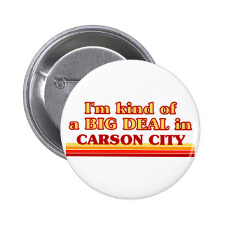 I am kind of a BIG DEAL in Carson City 6 Cm Round Badge