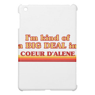 I am kind of a BIG DEAL in Coeur d'Alene Case For The iPad Mini