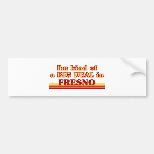 I am kind of a BIG DEAL in Fresno Bumper Sticker