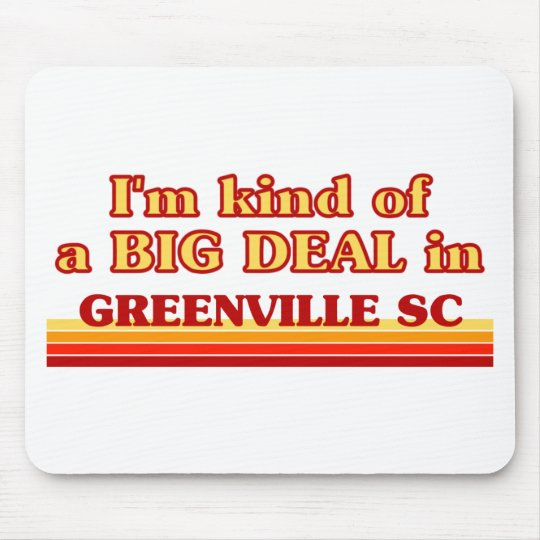 I am kind of a BIG DEAL in Greenville Mouse Mat