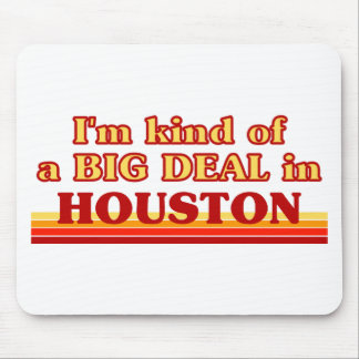 I am kind of a BIG DEAL in Houston Mousepad