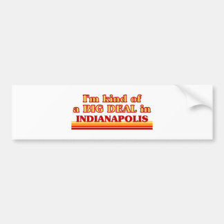 I am kind of a BIG DEAL in Indianapolis Bumper Sticker