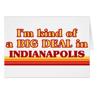 I am kind of a BIG DEAL in Indianapolis Greeting Card