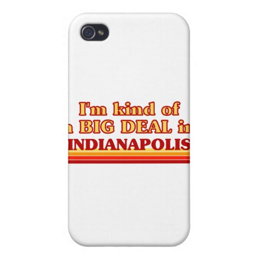 I am kind of a BIG DEAL in Indianapolis Covers For iPhone 4