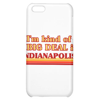 I am kind of a BIG DEAL in Indianapolis Cover For iPhone 5C