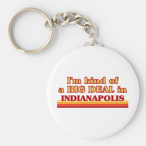 I am kind of a BIG DEAL in Indianapolis Key Chain
