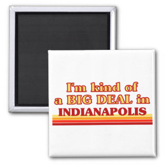 I am kind of a BIG DEAL in Indianapolis Refrigerator Magnets
