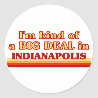 I am kind of a BIG DEAL in Indianapolis Round Stickers