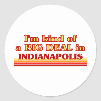 I am kind of a BIG DEAL in Indianapolis Stickers