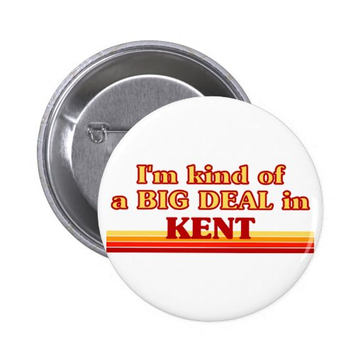 I am kind of a BIG DEAL in Kent Pinback Button