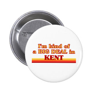 I am kind of a BIG DEAL in Kent Pin