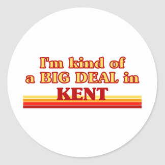 I am kind of a BIG DEAL in Kent Stickers