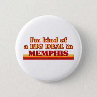 I am kind of a BIG DEAL in Memphis 6 Cm Round Badge