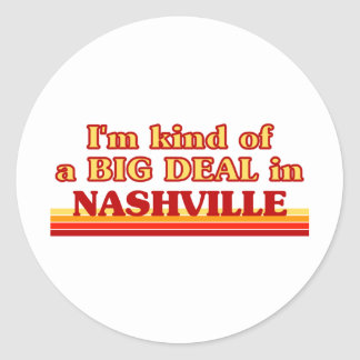 I am kind of a BIG DEAL in Nashville Classic Round Sticker