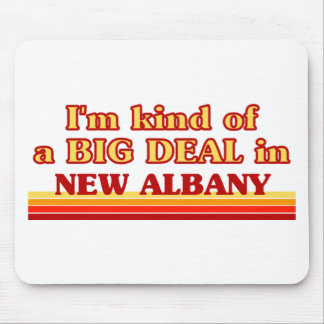 I am kind of a BIG DEAL in New Albany Mouse Pad