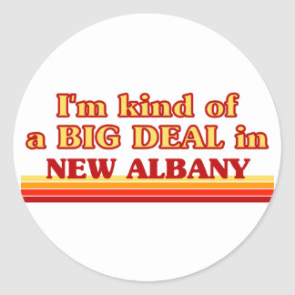 I am kind of a BIG DEAL in New Albany Round Sticker