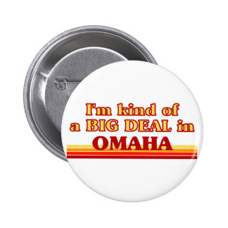 I am kind of a BIG DEAL in Omaha Buttons