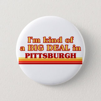 I am kind of a BIG DEAL in Pittsburgh 6 Cm Round Badge