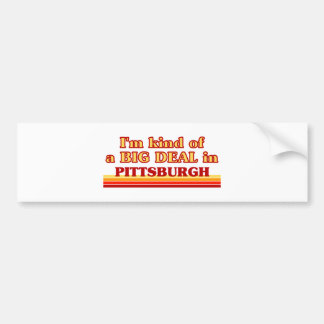 I am kind of a BIG DEAL in Pittsburgh Bumper Sticker