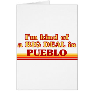 I am kind of a BIG DEAL in Pueblo Greeting Card