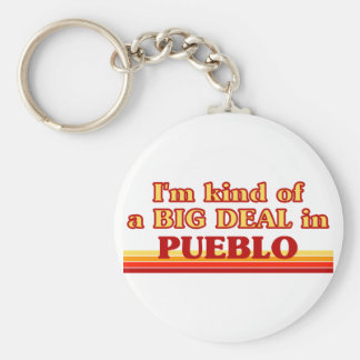 I am kind of a BIG DEAL in Pueblo Keychain