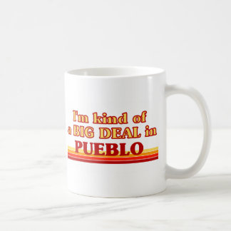 I am kind of a BIG DEAL in Pueblo Classic White Coffee Mug