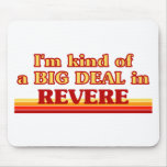 I am kind of a BIG DEAL in Revere Mousepad