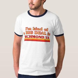 I am kind of a BIG DEAL in Richmond T-Shirt