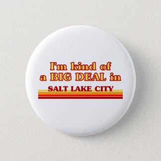 I am kind of a BIG DEAL in Salt Lake City 6 Cm Round Badge