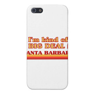 I am kind of a BIG DEAL in Santa Barbara Case For iPhone 5
