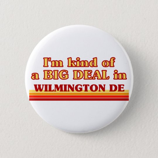 I am kind of a BIG DEAL in Wilmington 6 Cm Round Badge