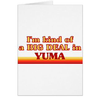 I am kind of a BIG DEAL in Yuma Greeting Card