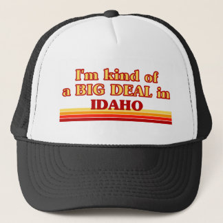 I am kind of a BIG DEAL on Idaho Trucker Hat