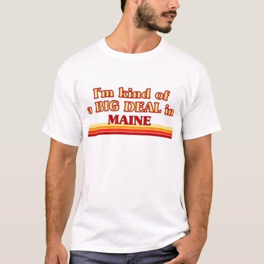 I am kind of a BIG DEAL on Maine T-Shirt