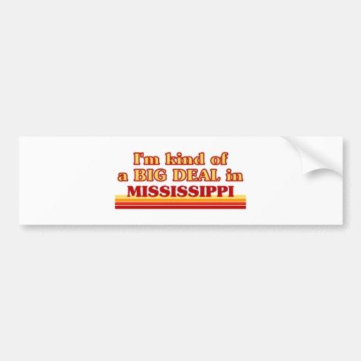 I am kind of a BIG DEAL on Mississippi Bumper Sticker
