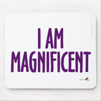 I am Magnificent Mouse Pad