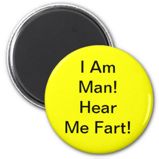 I Am Man Hear Me Fart 6 Cm Round Magnet