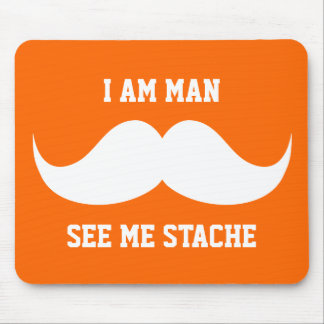 I am man see me stach mustache moustache funny mouse pads