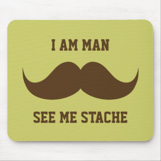 I am man see me stach mustache moustache funny mousepads