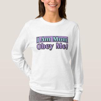 I Am Mom, Obey Me! T-Shirt